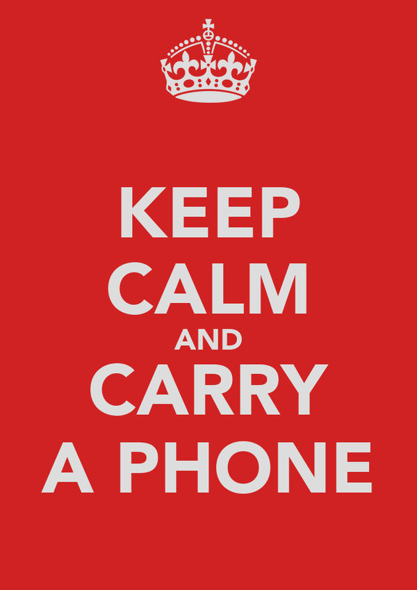 KEEP CALM AND CARRY A PHONE