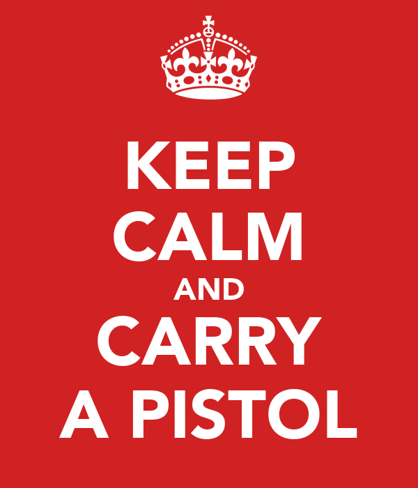 KEEP CALM AND CARRY A PISTOL