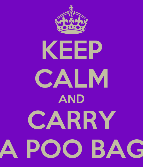 KEEP CALM AND CARRY A POO BAG