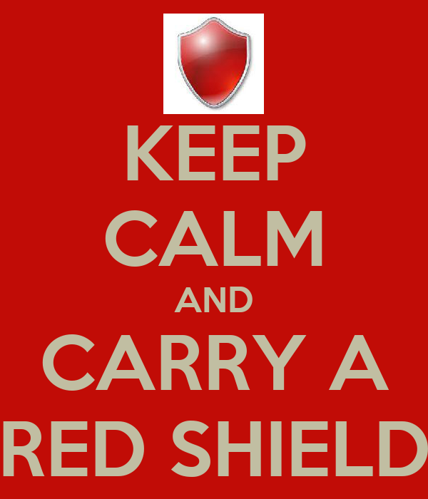 KEEP CALM AND  CARRY A  RED SHIELD