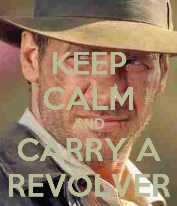 KEEP CALM AND CARRY A REVOLVER