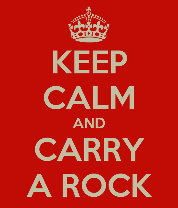 KEEP CALM AND CARRY A ROCK