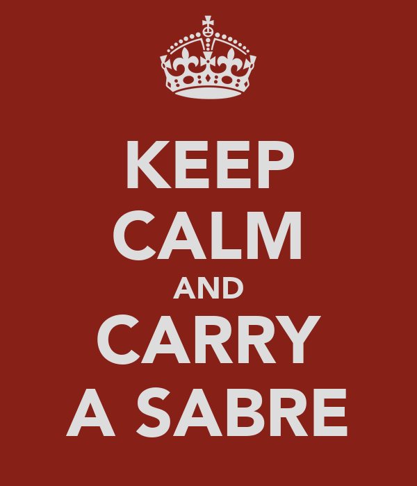 KEEP CALM AND CARRY A SABRE
