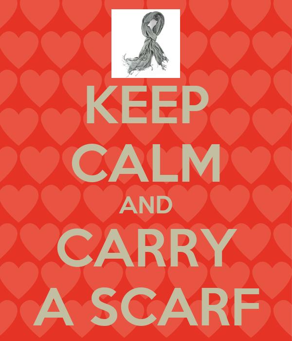 KEEP CALM AND CARRY A SCARF