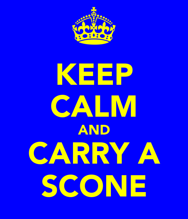 KEEP CALM AND CARRY A SCONE