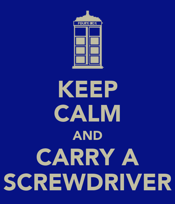 KEEP CALM AND CARRY A SCREWDRIVER