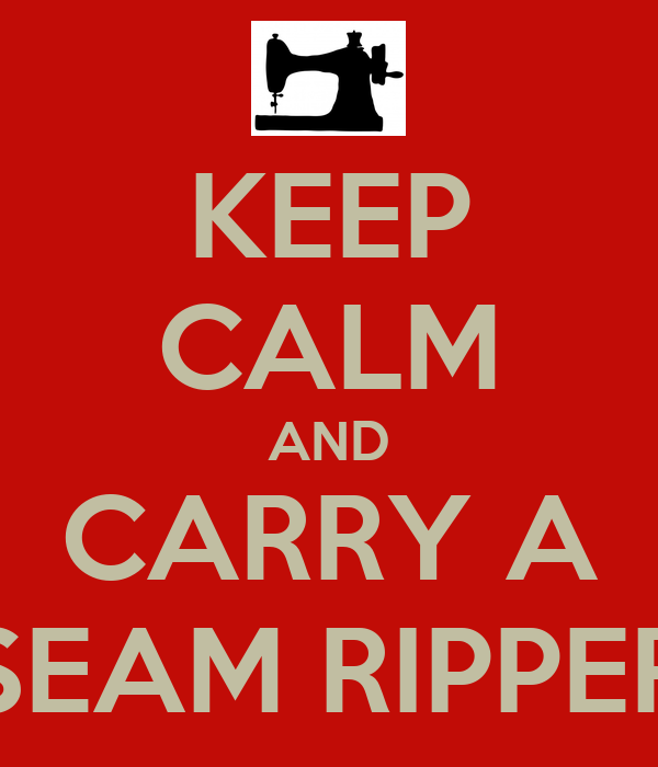 KEEP CALM AND CARRY A SEAM RIPPER
