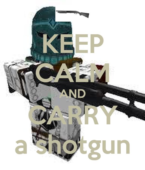 KEEP CALM AND CARRY a shotgun