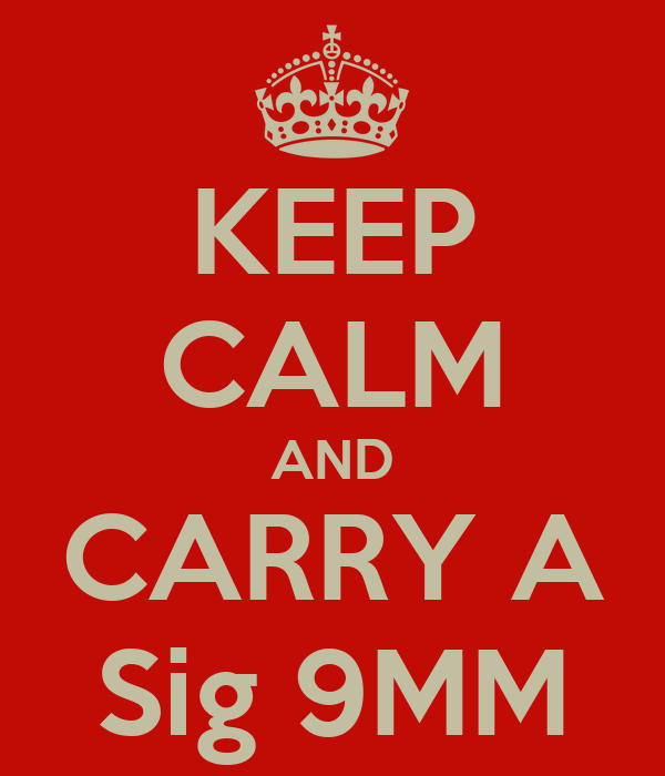 KEEP CALM AND CARRY A Sig 9MM