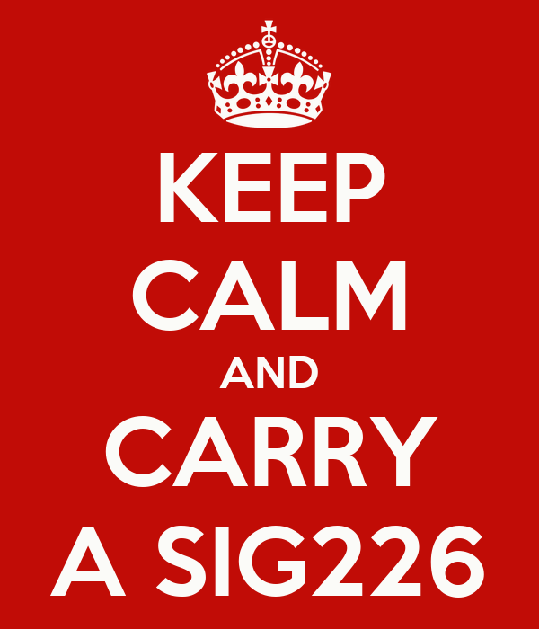 KEEP CALM AND CARRY A SIG226