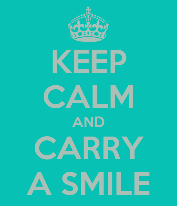 KEEP CALM AND CARRY A SMILE