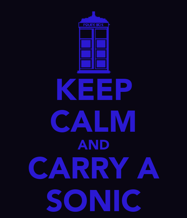 KEEP CALM AND CARRY A SONIC