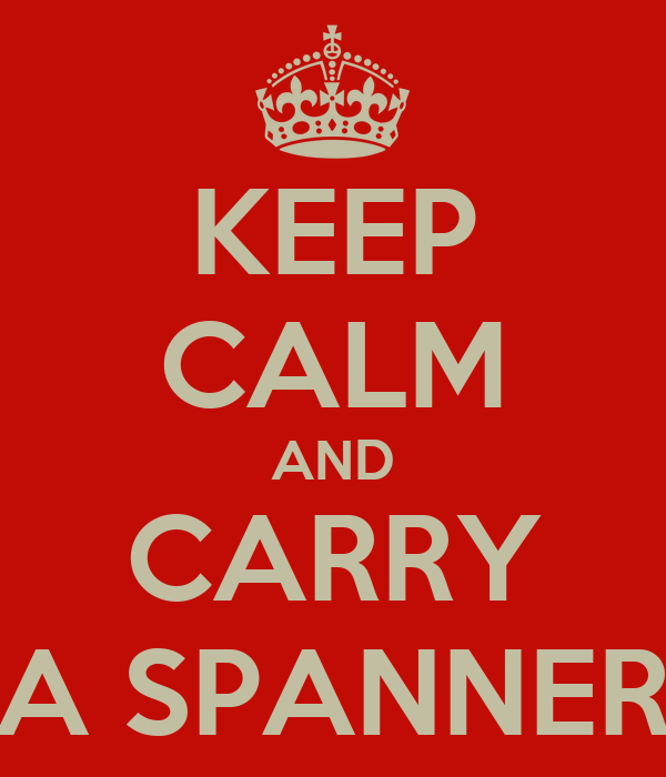 KEEP CALM AND CARRY A SPANNER