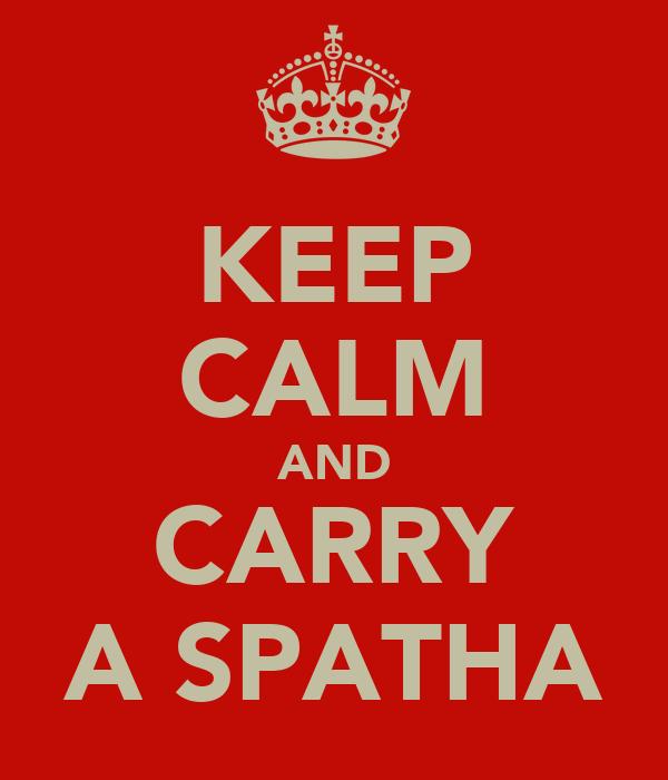 KEEP CALM AND CARRY A SPATHA