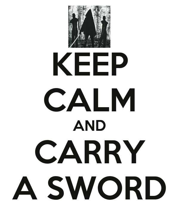 KEEP CALM AND CARRY A SWORD