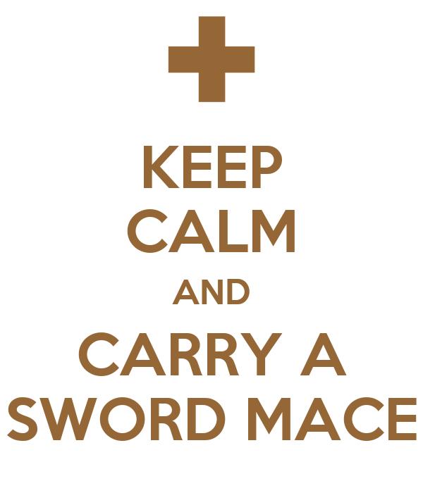 KEEP CALM AND CARRY A SWORD MACE