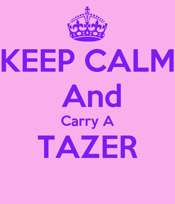 KEEP CALM  And Carry A TAZER