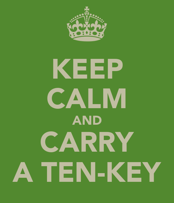 KEEP CALM AND CARRY A TEN-KEY