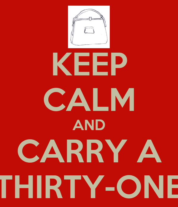 KEEP CALM AND CARRY A THIRTY-ONE