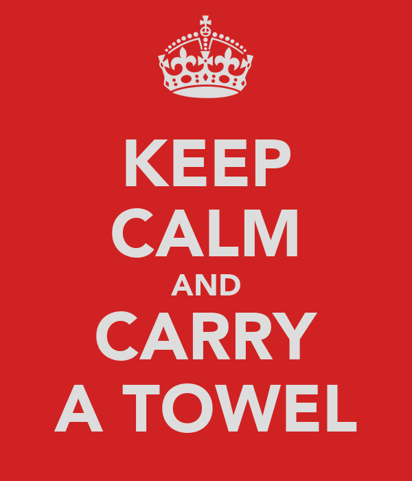 KEEP CALM AND CARRY A TOWEL