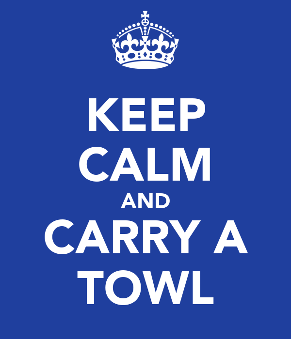 KEEP CALM AND CARRY A TOWL