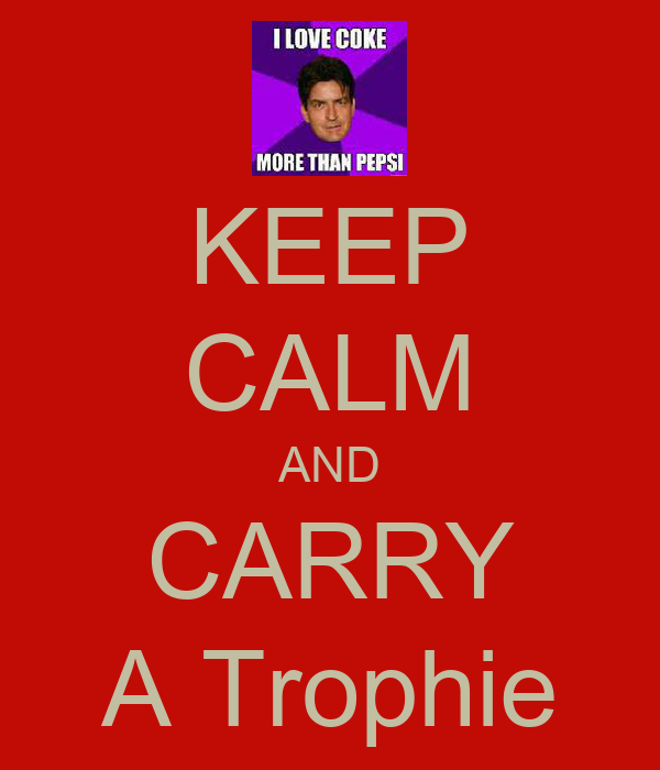 KEEP CALM AND CARRY A Trophie