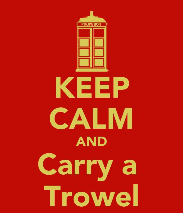 KEEP CALM AND Carry a  Trowel