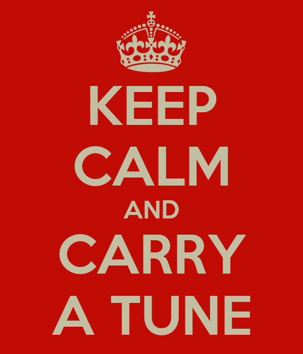 KEEP CALM AND CARRY A TUNE