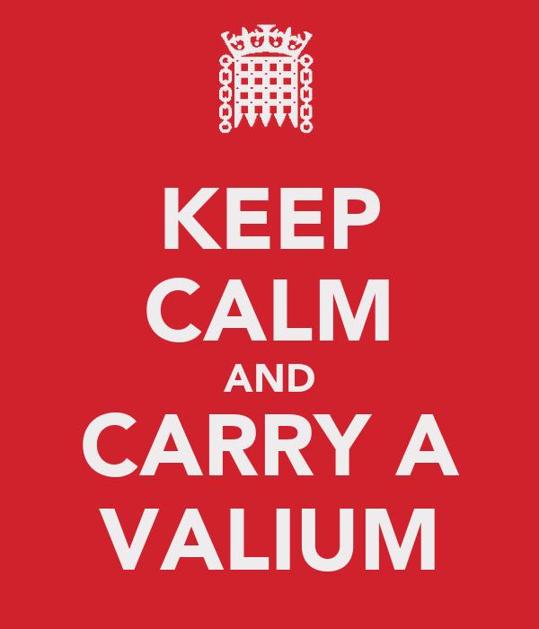 KEEP CALM AND CARRY A VALIUM