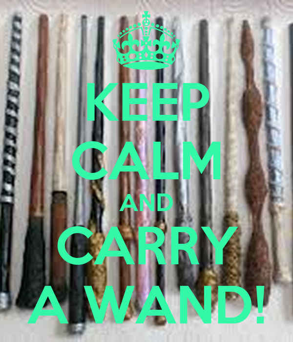 KEEP CALM AND CARRY A WAND!