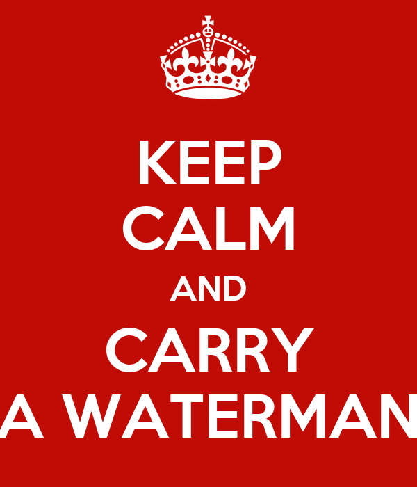 KEEP CALM AND CARRY A WATERMAN