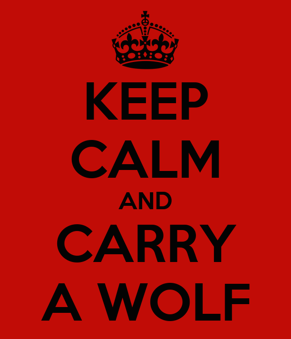 KEEP CALM AND CARRY A WOLF