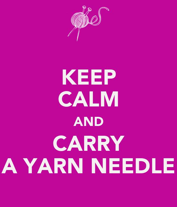 KEEP CALM AND CARRY A YARN NEEDLE