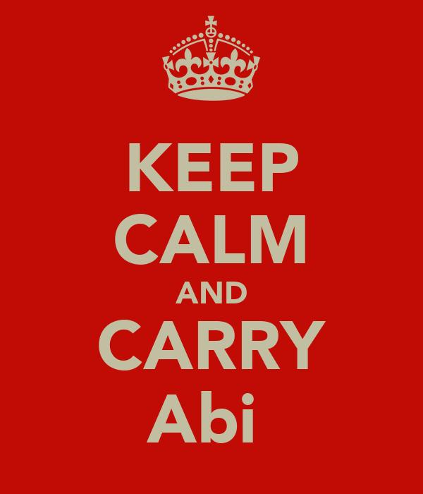 KEEP CALM AND CARRY Abi