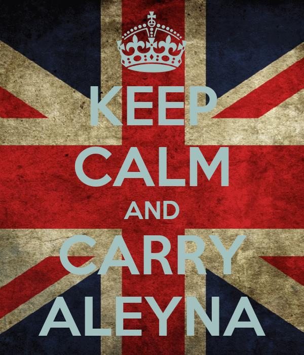 KEEP CALM AND CARRY ALEYNA