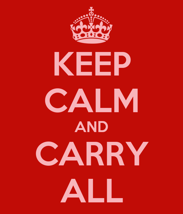 KEEP CALM AND CARRY ALL