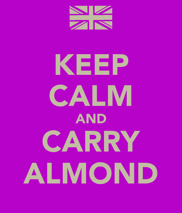 KEEP CALM AND CARRY ALMOND