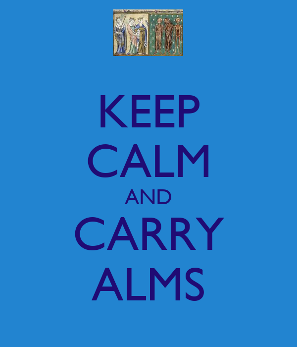 KEEP CALM AND CARRY ALMS
