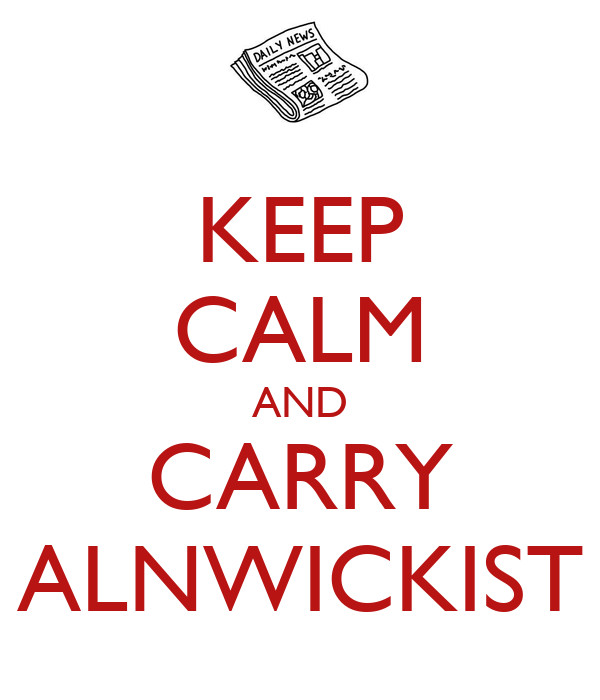 KEEP CALM AND CARRY ALNWICKIST