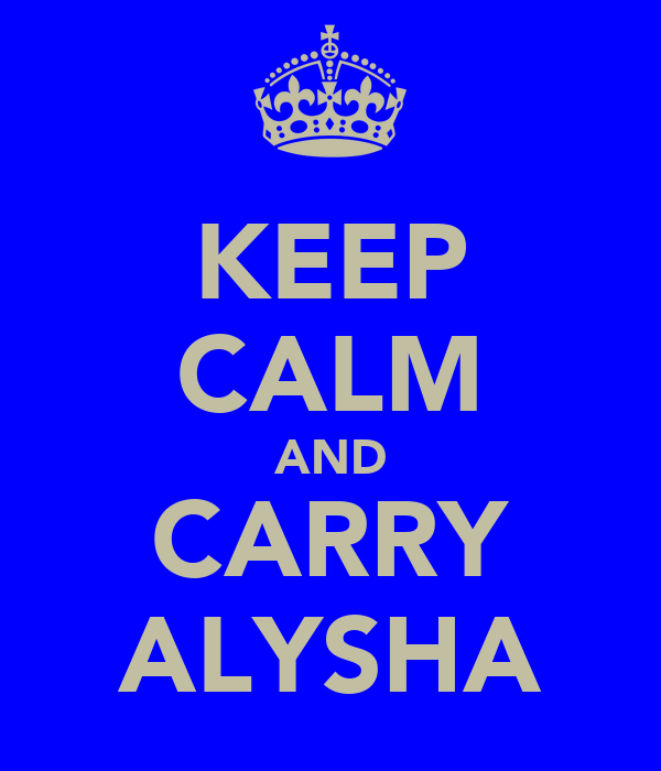KEEP CALM AND CARRY ALYSHA