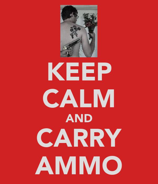 KEEP CALM AND CARRY AMMO