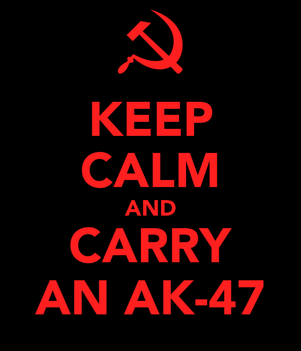 KEEP CALM AND CARRY AN AK-47