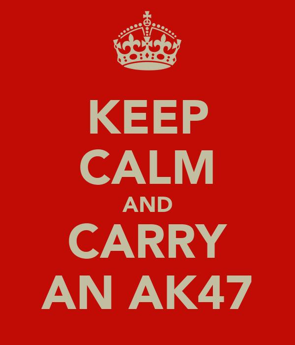 KEEP CALM AND CARRY AN AK47