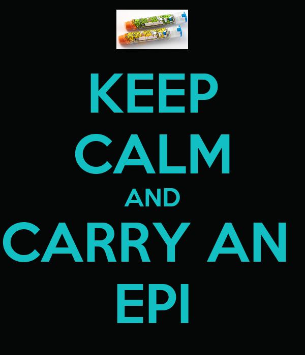 KEEP CALM AND CARRY AN  EPI