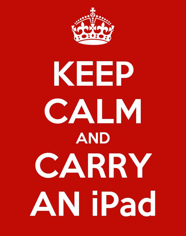 KEEP CALM AND CARRY AN iPad