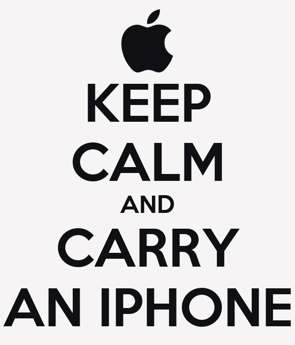 KEEP CALM AND CARRY AN IPHONE