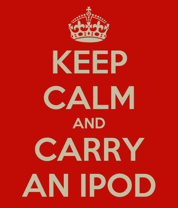KEEP CALM AND CARRY AN IPOD