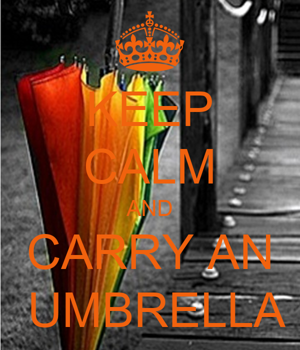 KEEP CALM AND CARRY AN  UMBRELLA