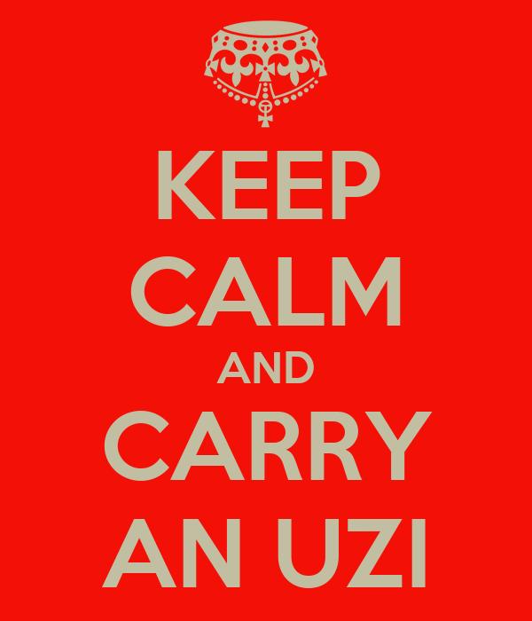KEEP CALM AND CARRY AN UZI