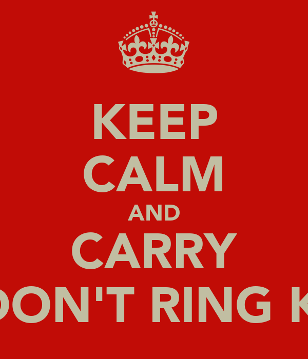 KEEP CALM AND CARRY AND DON'T RING KAREN
